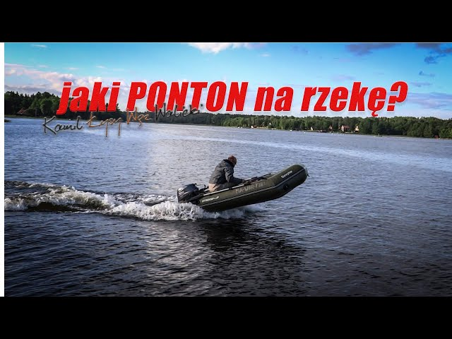 Pontony i silniki na rzekę  - co wybrać? / odc 22