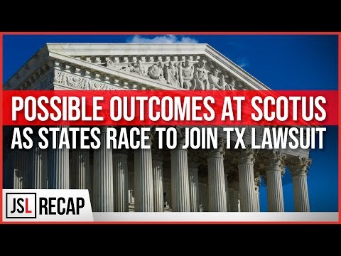 Possible Outcomes at SCOTUS as States Race to Join TX Lawsuit