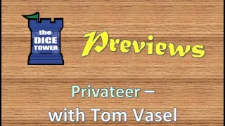Privateer Preview - with Tom Vasel
