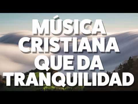 MÚSICA CRISTIANA QUE DA TRANQUILIDAD 2019