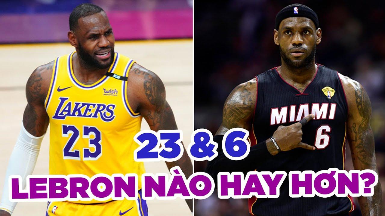 Số 6 và 23 của LeBron James, phiên bản nào xuất sắc hơn?