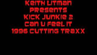 Keith Litman Presents Kick Junkie 2 - Can U Feel It 1996