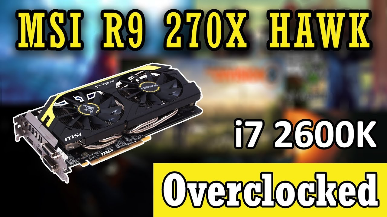 MSI R9 270X Hawk and i7 2600K Overclocked in 5 Games