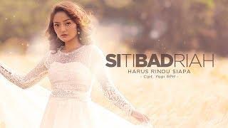 Siti Badriah - Harus Rindu Siapa (Official Radio Release)