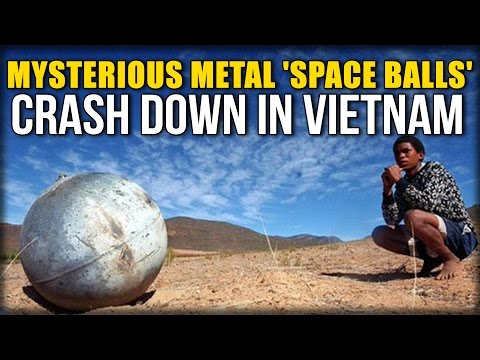 MYSTERIOUS METAL 'SPACE BALLS' CRASH DOWN IN VIETNAM