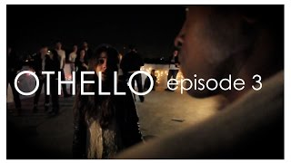 OTHELLO (the webseries) Episode 3