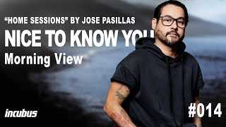 Incubus - José Pasillas: Nice To Know You (Home Performance)
