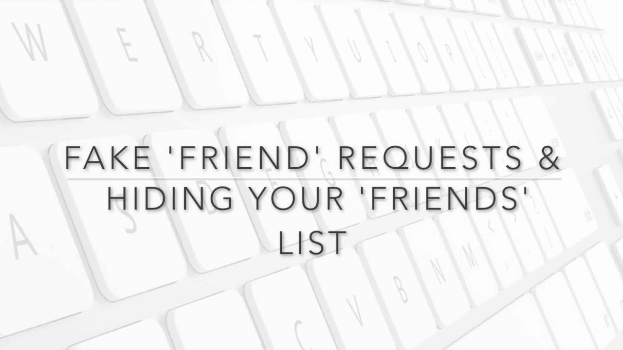 Fake Facebook 'Friend' requests & Hiding your 'Friends' list