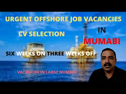 URGENT OFFSHORE JOB VACANCIES IN MUMBAI II OIL AND GAS I CV SELECTION I SIX WEEKS ON THREE WEEKS OFF