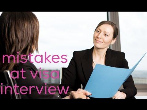 Top 5 mistakes at Visa interviews   part 1