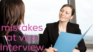 Top 5 mistakes at Visa interviews | part 1