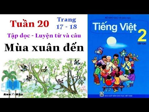 Tiếng Việt Lớp 2 | Tuần 20 | MÙA XUÂN ĐẾN | Tập đọc – Luyện từ và câu | Tập 2 | Trang 17 – 18