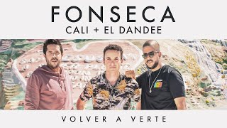 Fonseca - Volver a Verte ft. Cali y El Dandee | Official Video