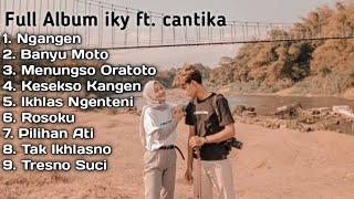 Download lagu FULL ALBUM Cover iky Kawulo Jowo ft. cantika | Pergi Hilang dan Lupakan | Ngangen | Banyu Moto