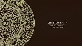 Christian Smith - The Exchange (Original Mix)