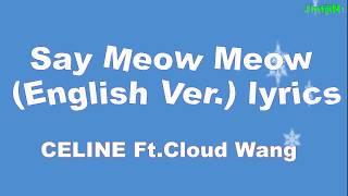 Download Lagu CELINE Ft Cloud Wang - Say Meow Meow Lyrics [English Ver] mp3