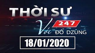Thời Sự 247 Với Đỗ Dzũng | 18/01/2020 | SETTV www.setchannel.tv