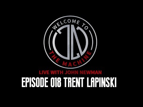 Ep 018: Trent Lapinski | Welcome To The Machine Live With John Newman