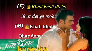 Khali khali Dil ko karaoke song with lyrics (Tera Intazar)