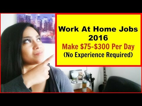 Work At Home Jobs [Legitimate Work From Home 2017] Make $75 -$300 Per Day!