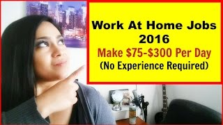 Work At Home Jobs [Legitimate Work From Home 2016] Make $75 -$300 Per Day!