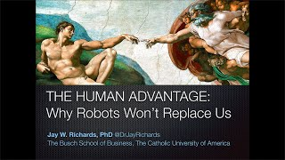 The Human Advantage: Why Robots Won't Replace Us with Dr. Jay Richards
