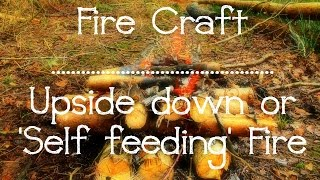 Fire Craft | The Upside Down Or 'Self Feeding Fire'