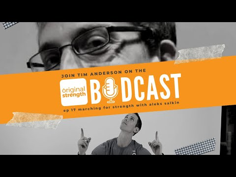 BodCast Episode 17: Marching for Strength with Aleks Salkin