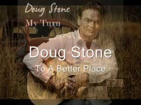 Doug Stone - To A Better Place