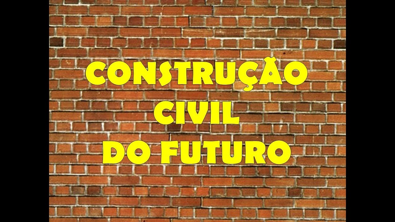 CONSTRUÇÃO CIVIL DO FUTURO - YouTube