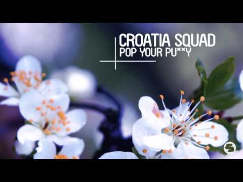 Croatia Squad - Pop Your Pu**y (Radio Mix)
