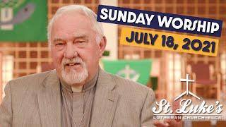 Sunday Worship   July 18th, 2021   St Luke's Lutheran Church