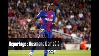 Reportage sur Ousmane Dembélé FC Barcelone la pépite à 140M€