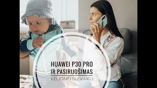 #Vlog: Huawei P30 PRO ir  pasiruošimas kelionei su vaiku