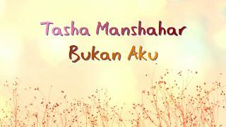 Video Tasha Manshahar - Bukan Aku Lirik download MP3, 3GP, MP4, WEBM, AVI, FLV Maret 2018