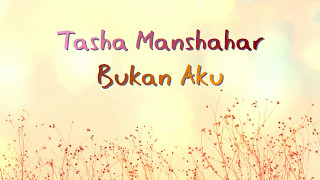 Video Tasha Manshahar - Bukan Aku Lirik download MP3, 3GP, MP4, WEBM, AVI, FLV Januari 2018