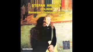 Stefan Hrusca -  Colinde -  Romanian Christmas Carols