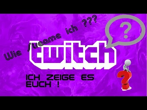 Streamen auf Twitch ! So wird es gemacht ! Deutsch