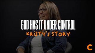 God has it under control - Kristy's Testimony