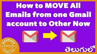 How to MOVE All Emails from one Gmail account to Other |Telugu | Marnadu