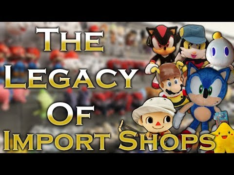 The Legacy of Import Shops (Video Game Plush & Figures)