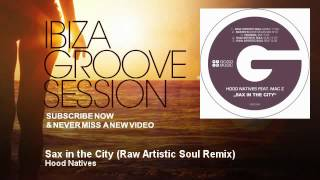 Hood Natives - Sax in the City - Raw Artistic Soul Remix - IbizaGrooveSession