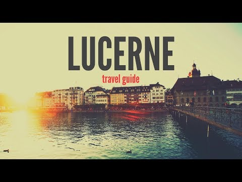 LUCERNE Travel Guide   5 best places in lucerne switzerland, that you must visit !!!