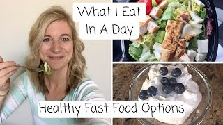 What I Eat In A Day | Healthy On The Road | Fast Food Meals