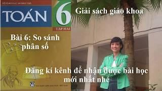 Giải Toán 6 tập 2 [Đại số] - Bài 6 - So sánh phân số (Lý thuyết + Giải bài tập SGK)