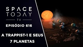 A TRAPPIST-1 E Seus 7 Planetas - Space Today TV Ep.616