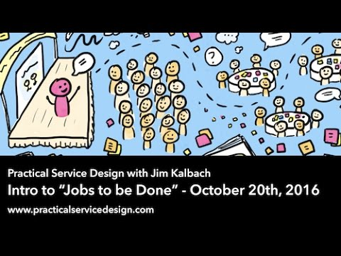 Practical Service Design Webinar: Intro to Jobs to Be Done with Jim Kalbach