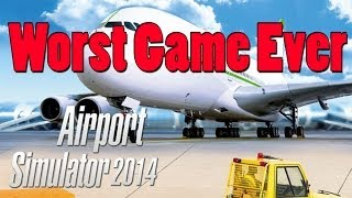 Airport Simulator 2014 - Worst Game Ever