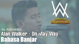 On May Way Versi Bahasa Banjar | Alan Walker - Ost. PUBG MOBILE