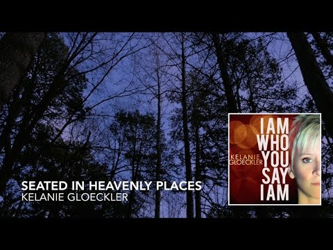 Seated in Heavenly Places (official lyric video) // I Am Who You Say I Am // Kelanie Gloeckler
